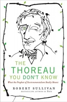 Sullivan, Robert : The Thoreau You Don't Know
