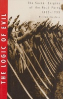 Brustein, William : The Logic of Evil - The Social Origins of the Nazi Party, 1925-1933
