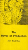 Baudrillard, Jean : The Mirror of Production
