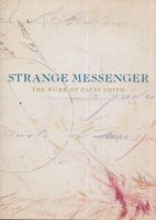 Smith, Patti : Strange Messenger - The Work of Patti Smith