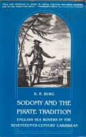 Burg, B. R. : Sodomy and the Pirate Tradition - English Sea Rovers in the Seventeenth-Century Caribbean.