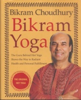 Choudhury, Bikram : Bikram Yoga - The Guru Behind Hot Yoga Shows the Way to Radiant Health and Personal Fulfillment