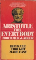 Adler, Mortimer J. : Aristotle for Everybody - Difficult Thought Made Easy