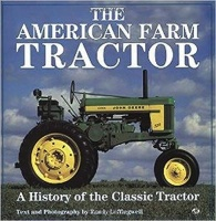 Leffingwell, Randy (Text and Photography) : The American Farm Tractor - A History of the Classic Tractor