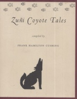 Cushing, Frank Hamilton (compiled by) : Zuñi Coyote Tales
