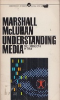 McLuhan, Marshall : Understanding Media - The Extensions of Man