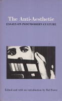 Foster, Hal (Ed.) : The Anti-Aesthetic - Essays on Postmodern Culture.