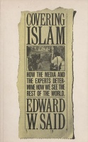 Said, Edward W. : Covering Islam - How the Media and the Experts Determine How We See the Rest of the World