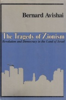 Avishai, Bernard : The Tragedy of Zionism - Revolution and Democracy In the Land Of Israel