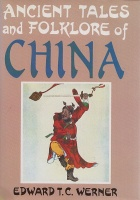Werner, Edward T. C.  : Ancient Tales and Folklore of China