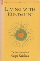 Shepard, Leslie (Ed.) : Living with Kundalini - The Autobiography of Gopi Krishna