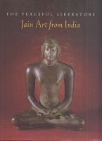 Pal, Pratapaditya : The Peaceful Liberators - Jain Art from India