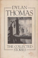 Dylan Thomas : Dylan Thomas - The Collected Stories
