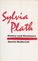 Holbrook, David : Sylvia Plath - Poetry and Existence