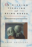 Phillips, Adam : On Kissing, Tickling, and Being Bored - Psychoanalytic Essays on the Unexamined Life