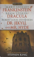 Shelley, Mary; Stoker, Bram; Stevenson, Robert Louis : Frankenstein; Dracula; Dr. Jekyll and Mr. Hyde