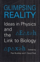 Buckley, Paul - F. David Peat (Editor) : Glimpsing Reality - Ideas in Physics and the Link to Biology