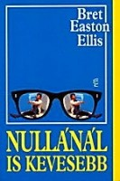 Ellis, Bret Easton : Nullánál is kevesebb
