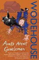 Wodehouse, P. G.  : Aunts Aren't Gentlemen