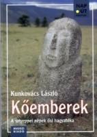 Kunkovács László  : Kőemberek. A sztyeppei népek ősi hagyatéka