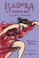 Jones, Sabrina (written and illustrated) : Isadora Duncan - A Graphic Biography