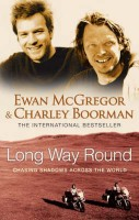 McGregor, Ewan - Boorman, Charley : Long Way Round - Chasing Shadows Across The World