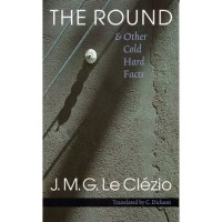 Clézio, Jean-Marie Gustave Le  : The Round & Other Cold Hard Facts
