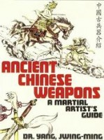 Jwing-Ming, Yang : Ancient Chinese Weapons - A Martial Artist's Guide