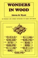 Wyatt, E. M. : Wonders in Wood - 46 Puzzles and Other Novelties to Make and Solve