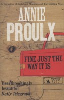 Proulx, Annie  : Fine Just the Way it is