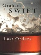 Swift, Graham  : Last orders