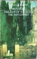 Nietzsche, Friedrich : Twilight of the Idols. The  Anti-Christ