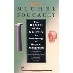 Foucault, Michel : The Birth of The Clinic