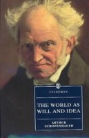 Schopenhauer, Arthur  : World as Will and Idea