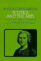 Rousseau, Jean-Jacques  : Politics and the Arts. Letter to M. D'Alembert on the Theatre