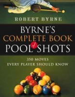 Robert Byrne : Byrne's Complete Book of Pool Shots: 350 Moves Every Player Should Know