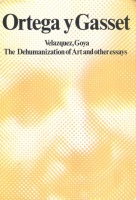 Ortega y Gasset, José : Velazquez, Goya. The Dehumanization of Art and Other Essays.