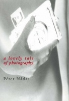 Nádas Péter : A Lovely Tale of Photography