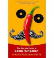 The Essential Guide to Being Hungarian - 50 Facts & Facets of Nationhood