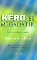 Hicks, Esther-Hicks, Jerry : Kérd és megadatik!