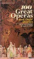 Simon, Henry W. : 100 Great Operas and their Stories