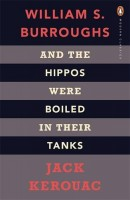 Kerouac, Jack   Burroughs, William S. : And the Hippos Were Boiled in Their Tanks
