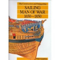 Goodwin, Peter : The Construction and Fitting of the Sailing Man of war 1650-1850