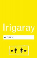 Irigaray, Luce : Je, Tu, Nous - Towards a Culture of Difference